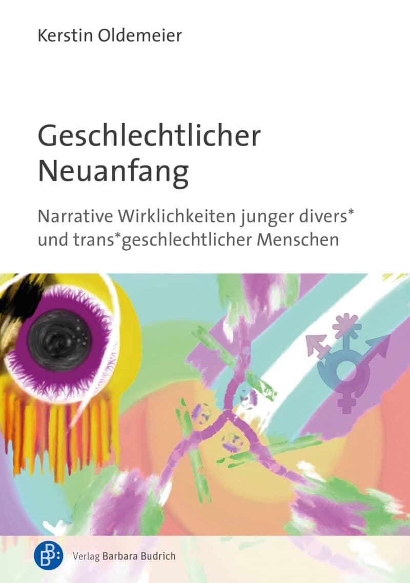 Kerstin Oldemeier. Untertitel: Narrative Wirklichkeiten junger divers* und trans*geschlechtlicher Menschen. Verlag Barbara Budrich.